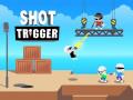 Spiele Shot Trigger